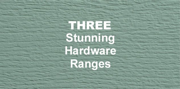 Three Stunning Hardware Ranges